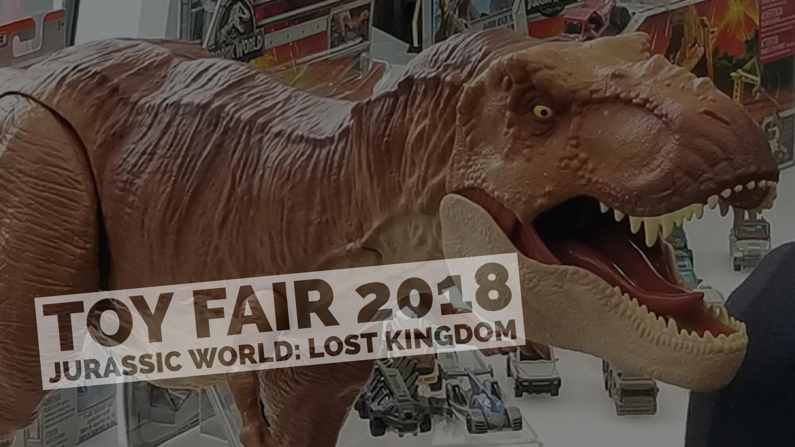 Toy Fair 2018: Jurassic World: Fallen Kingdom is a ...